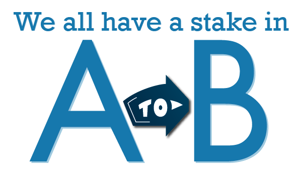 We all have a stake in A to B