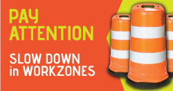 Pay Attention Slow Down in Workzones