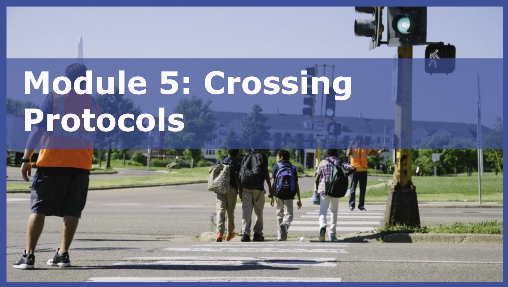 Photo of Module 5: Crossing Protocols