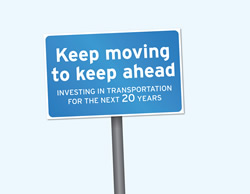 Keep moving to keep ahead. Investing in transportation for the next 20 years.